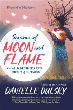 Seasons of moon and flame : the wild dreamer's epic journey of becoming