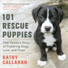 101 rescue puppies : one family's story of fostering dogs, love, and trust
