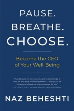Pause, breathe, choose : become the CEO of your well-being