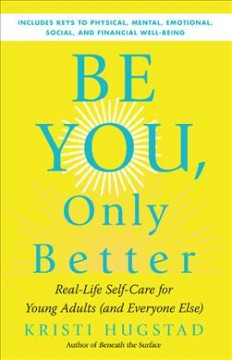 Be you, only better : real life self-care for young adults (and everyone else)
