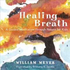 Healing breath : a guided meditation through nature for kids
