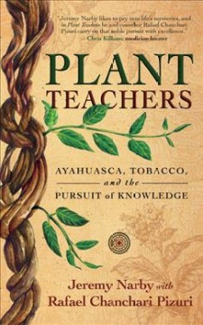 Plant teachers : ayahuasca, tobacco, and the pursuit of knowledge