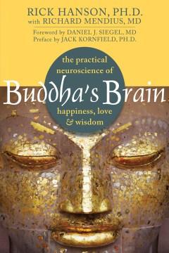 Buddha's brain : the practical neuroscience of happiness, love & wisdom