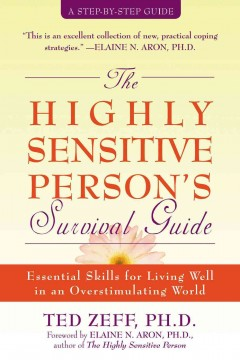 The highly sensitive person's survival guide : essential skills for living well in an overstimulating world