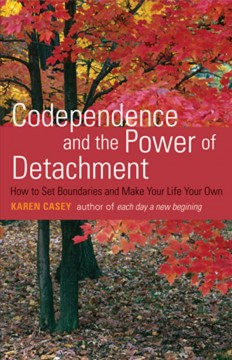 Codependence and the Power of Detachment : How to Set Boundaries and Make Your Life Your Own Casey, Karen.