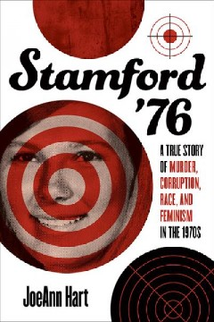 Stamford '76 : A True Story of Murder, Corruption, Race, and Feminism in the 1970s
