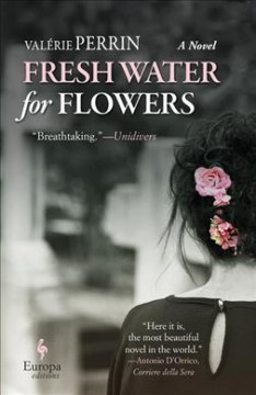 Fresh water for flowers / Valérie Perrin ; translated from the French by Hildegarde Serle.