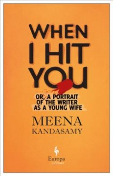 When I Hit You : Or, a Portrait of the Writer As a Young Wife