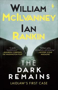 The dark remains William McIlvanney, Ian Rankin.