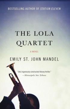 The Lola quartet : a novel / by Emily St. John Mandel.
