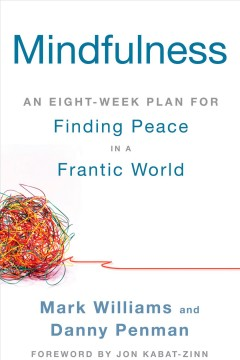 Mindfulness : an eight-week plan for finding peace in a frantic world / Mark Williams and Danny Penman ; foreword by Jon Kabat-Zinn.