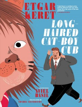 Long-haired cat-boy cub / Etgar Keret ; illustrated by Aviel Basil ; translated by Sondra Silverston.