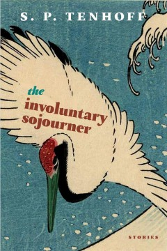 The involuntary sojourner : stories