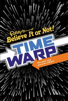 Ripley's believe it or not. Time warp : the past and present collide!