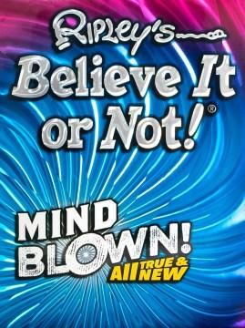 Ripley's believe it or not! : mind blown!