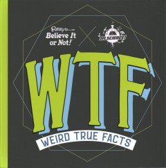 Wtf : Weird True Facts