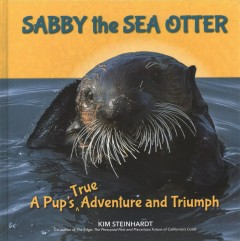 Sabby the sea otter : a pup's true adventure and triumph