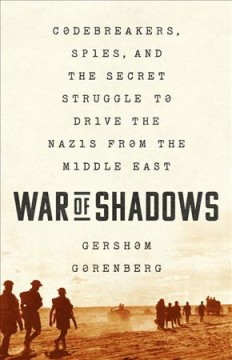 War of Shadows : Codebreakers, Spies, and the Secret Struggle to Drive the Nazis from the Middle East