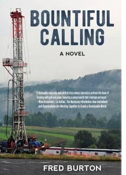 Bountiful Calling : A Fracking Novel