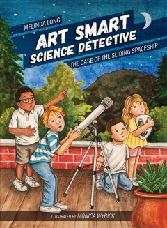 Art Smart, science detective : the case of the sliding spaceship / Melinda Long ; illustrated by Monica Wyrick.