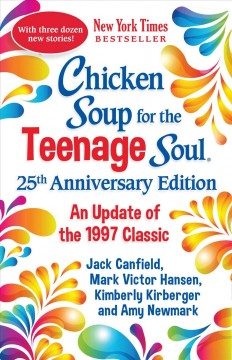 Chicken Soup for the Teenage Soul : With 25 New Stories for the Next 25 Years