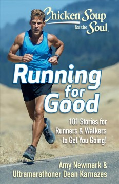 Chicken Soup for the Soul Running for Good : 101 Stories for Runners & Walkers to Get You Moving