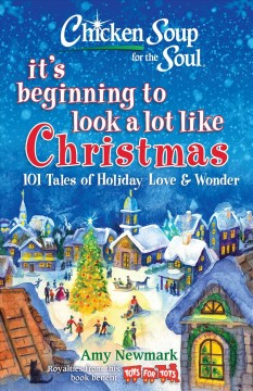 Chicken soup for the soul : it's beginning to look a lot like Christmas : 101 tales of holiday love & wonder / Amy Newmark.