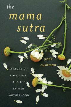 The mama sutra : a story of love, loss, and the path of motherhood