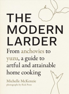 The Modern Larder : From Anchovies to Yuzu, a Guide to Artful and Attainable Home Cooking