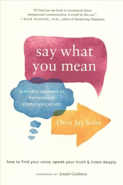 Say what you mean : a mindful approach to nonviolent communication