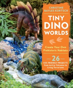 Tiny dino worlds : create your own prehistoric habitats
