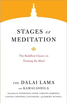 Stages of meditation : the Buddhist classic on training the mind / the Dalai Lama ; root text by Kamalashila ; translated by Venerable Geshe Lobsang Jordhen, Losang Choephel Ganchenpa, and Jeremy Russell.