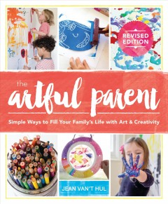 The artful parent : simple ways to fill your family's life with art and creativity