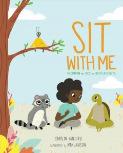 Sit with me : meditation for kids in seven easy steps / Carolyn Kanjuro ; illustrated by Nan Lawson.