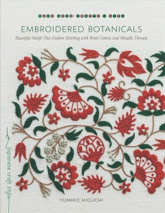 Embroidered Botanicals : Beautiful Motifs That Explore Stitching With Wool, Cotton, and Metallic Threads