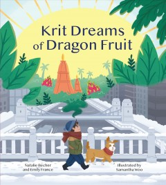 Krit Dreams of Dragon Fruit : A Story of Leaving and Finding Home