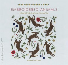 Embroidered Animals : Wild and Woolly Creatures to Stitch and Sew