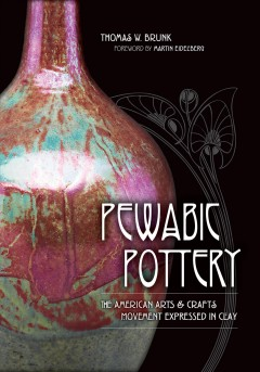 Pewabic Pottery : The American Arts & Crafts Movement Expressed in Clay