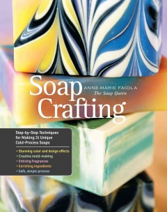 Soap crafting / Step-by-Step Techniques for Making 31 Unique Cold-Process Soaps