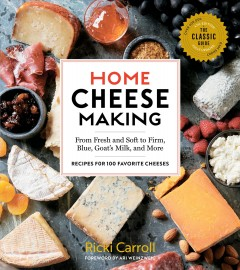 Home cheese making : from fresh and soft to firm, blue, goat's milk, and more / Ricki Carroll.