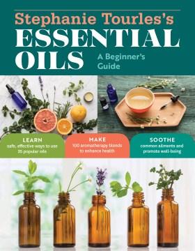 Stephanie Tourles's essential oils : a beginner's guide