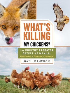 What's killing my chickens? : the poultry predator detective manual