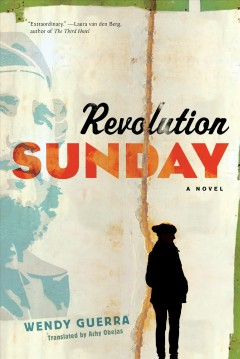 Revolution Sunday : a novel / Wendy Guerra ; translated from the Spanish by Achy Obejas.