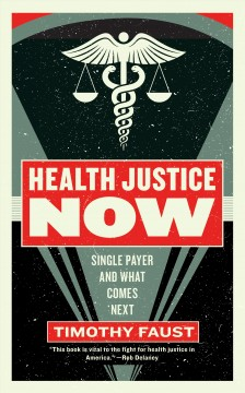 Health Justice Now : Single Payer and What Comes Next