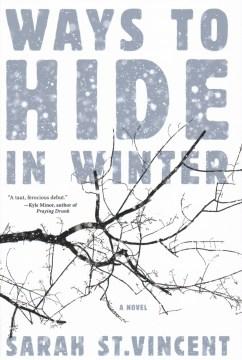 Ways to hide in winter : a novel / Sarah St.Vincent.