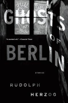 Ghosts of Berlin : Stories