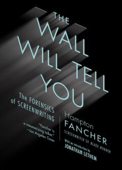 The Wall Will Tell You : The Forensics of Screenwriting