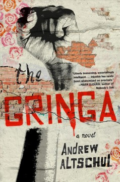 The gringa : a novel / Andrew Altschul.