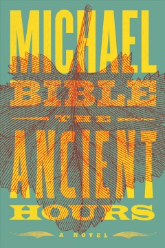 The ancient hours / Michael Bible.