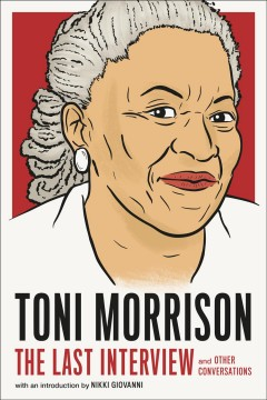 Toni Morrison : The Last Interview and Other Conversations